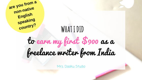 Earning a 6 figure income as a freelance writer is difficult when your first language is not English. But, worry not. This is a detailed post which tells you exactly what I did to earn my first $900 as a freelance writer from India. Click here to read or save it for later.