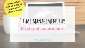 Are you failing at finding time with a newborn? Do you keep looking for easy time management tips for stay at home moms? This is your post! Implementing these tips will help you find time for your hobby or side hustles. How to start a side hustle | how can I make money online | finding time for stay at home moms | time management tips |